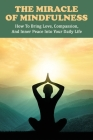 The Miracle of Mindfulness: How to Bring Love, Compassion, and Inner Peace Into Your Daily Life: Buddhist Scriptures Cover Image