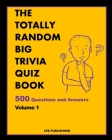 The Totally Random Big Trivia Quiz Book: 500 Questions and Answers Volume 1 Cover Image