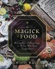 The Magick of Food: Rituals, Offerings & Why We Eat Together Cover Image