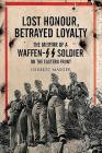 Lost Honour, Betrayed Loyalty: The Memoir of a Waffen-SS Soldier on the Eastern Front Cover Image