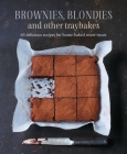Brownies, Blondies and Other Traybakes: 65 delicious recipes for home-baked sweet treats Cover Image