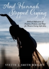 And Hannah Stopped Crying: Biblical Reflections of Purpose, Promise, and Hope for Women Facing Infertility Cover Image