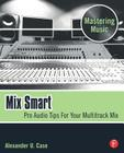 Mix Smart: Pro Audio Tips for Your Multitrack Mix (Mastering Music) Cover Image
