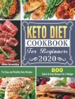 Keto Diet Cookbook For Beginners 2020: 800 Quick & Easy Recipes On A Budget. Try Easy and Healthy Keto Recipes Cover Image