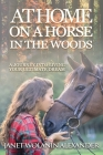 At Home on a Horse in the Woods: A Journey into Living Your Ultimate Dream Cover Image