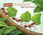 How Strong Is an Ant?: And Other Questions About... Bugs and Insects (Good Question! (Quality Paperback)) Cover Image