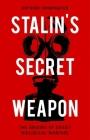 Stalin's Secret Weapon: The Origins of Soviet Biological Warfare Cover Image