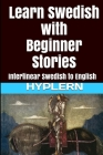 Learn Swedish with Beginner Stories: Interlinear Swedish to English Cover Image