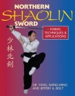 Northern Shaolin Sword: Form, Techniques & Applications Cover Image