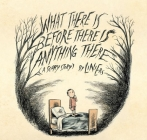 What There Is Before There Is Anything There: A Scary Story Cover Image