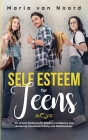 Self Esteem For Teens: Six proven methods for building confidence and achieving success in dating and relationships Cover Image