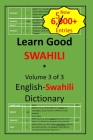 Learn Good Swahili: Volume 3 of 3: English-Swahili Dictionary with built-in mini-Thesaurus Cover Image