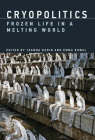 Cryopolitics: Frozen Life in a Melting World Cover Image