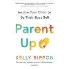 Parent Up Lib/E: Inspire Your Child to Be Their Best Self Cover Image