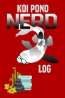 Koi Pond Nerd Log: Customized Compact Koi Pond Logging Book, Thoroughly Formatted, Great For Tracking & Scheduling Routine Maintenance, I Cover Image