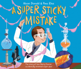 A Super Sticky Mistake: The Story of How Harry Coover Accidentally Invented Super Glue! Cover Image