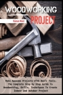 Woodworking Project: Make Awesome Projects With Basic Tools. The Complete Step By Step Guide To Woodworking, Skills, Techniques To Create I Cover Image