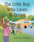 The Little Boy Who Loves to Dance Cover Image