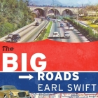 The Big Roads: The Untold Story of the Engineers, Visionaries, and Trailblazers Who Created the American Superhighways Cover Image