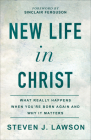 New Life in Christ: What Really Happens When You're Born Again and Why It Matters Cover Image