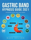 Gastric Band Hypnosis Guide 2021: Stop Binge Eating and Lose Weight Cover Image