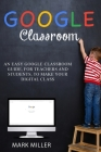 Google Classroom: Organize Your School Activity in a Simple and Complete Way, Facilitate Virtual Learning and Visualize Your Class Regis Cover Image