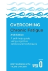 Overcoming Chronic Fatigue 2nd Edition: A self-help guide using cognitive behavioural techniques (Overcoming Books) Cover Image