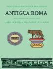 Libro de pintar para niños de 7+ años (Antigua Roma): Este libro tiene 40 páginas para colorear sin estrés, para reducir la frustración y mejorar la c Cover Image