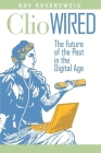 Clio Wired: The Future of the Past in the Digital Age Cover Image