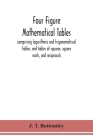 Four figure mathematical tables; comprising logarithmic and trigonometrical tables, and tables of squares, square roots, and reciprocals Cover Image