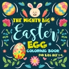 The Mighty Big Easter Egg Coloring Book for Kids Ages 1-4: Coloring Book For Toddlers and Preschoolers Cover Image