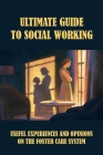Ultimate Guide To Social Working: Useful Experiences And Opinions On The Foster Care System: Advice From Experienced Social Worker Cover Image