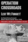 Operation Crossroads - Lest We Forget!: An Eyewitness Account, Bikini Atomic Bomb Tests 1946 Cover Image