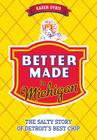 Better Made in Michigan: The Salty Story of Detroit's Best Chip (American Palate) Cover Image
