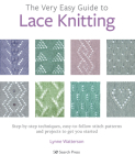The Very Easy Guide to Lace Knitting: Step-by-step techniques, easy-to-follow stitch patterns and projects to get you started Cover Image