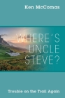 Where's Uncle Steve? Trouble on the Trail Again Cover Image