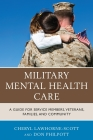 Military Mental Health Care: A Guide for Service Members, Veterans, Families, and Community (Military Life) Cover Image