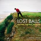 Lost Balls: Great Holes, Tough Shots, and Bad Lies Cover Image