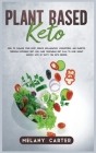Plant Based Keto: How to cleanse your body, reduce inflammation, cholesterol and diabetes through ketogenic diet. Low carb vegetarian di Cover Image