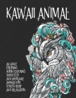 Kawaii Animal - An Adult Coloring Book Featuring Super Cute and Adorable Animals for Stress Relief and Relaxation Cover Image