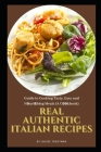 Real Authentic Italian Recipes: Guide to Cooking Tasty, Easy and Nоurіѕhіng Meals (A Cооkbook) Cover Image