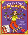 Janey Junkfood's Fresh Adventure!: Making Good Eating Great Fun! [With 14 Snack Recipe Cards] Cover Image