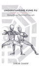 Understanding Kung Fu: Demystifying Traditional Concepts Cover Image