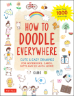 How to Doodle Everywhere: Cute & Easy Drawings for Notebooks, Cards, Gifts and So Much More Cover Image