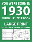 Large Print Sudoku Puzzle Book: You Were Born In 1930: A Special Easy To Read Sudoku Puzzles For Adults Large Print (Easy to Read Sudoku Puzzles for S Cover Image