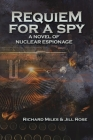 Requiem for a Spy: A Novel of Nuclear Espionage Cover Image