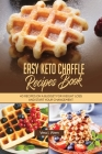 Easy Keto Chaffle Recipes Book: 40 Recipes On A Budget For Weight Loss And Start Your Changement. Cover Image