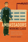 Ambassadors of the Working Class: Argentina's International Labor Activists and Cold War Democracy in the Americas Cover Image