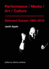 Performance / Media / Art / Culture: Selected Essays 1983-2018 Cover Image