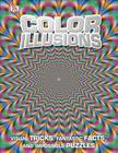Color Illusions: Visual Tricks, Fantastic Facts, and Impossible Puzzles Cover Image